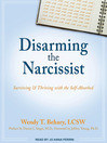 Disarming the Narcissist (MP3): Surviving & Thriving with the Self-Absorbed